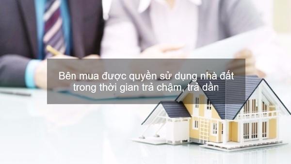Trong thời gian trả chậm, trả dần, bên mua được quyền sử dụng nhà đất. Tuy nhiên phải có nghĩa vụ bảo trì theo quy định